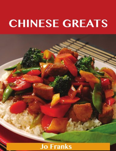 Chinese Greats: Delicious Chinese Recipes, The Top 100 Chinese Recipes