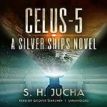 Celus-5: Silver Ships, Book 8   Scott H. Jucha