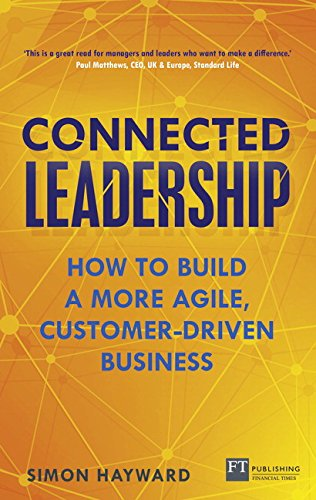 Connected Leadership:How to build a more agile, customer-driven       business