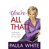 You're All That!: Understand God's Design for Your Life ~ Paula White