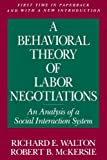 img - for A Behavioral Theory of Labor Negotiations: An Analysis of a Social Interaction System (ILR Press Books) by Walton, Richard E., McKersie, Robert B. (1991) Paperback book / textbook / text book