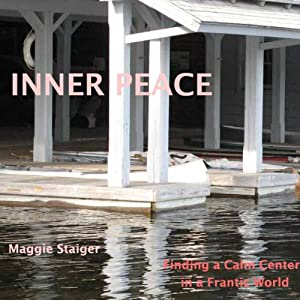 Inner Peace: Finding a Calm Center in a Frantic World | [Maggie Staiger]