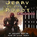 Jerry Is Not a Robot: A Novelette | Gregory Marlow