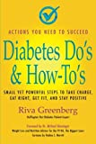 Diabetes Do's & How-To's: Small yet powerful steps to take charge, eat right, get fit and stay positive