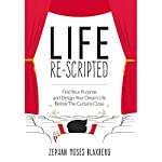 Life Re-Scripted: Find Your Purpose and Design Your Dream Life Before the Curtains Close | Zephan Blaxberg