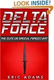 Delta Force: The Elite US Special Forces Unit (Elite Special Forces Book 2)
