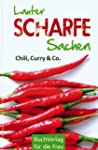 Lauter scharfe Sachen: Chili, Curry & Co