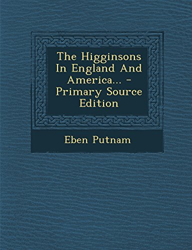 The Higginsons in England and America... - Primary Source Edition