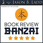 Book Review Banzai: The Unknown Author's Ultimate Guide to Getting Amazon Reviews Hörbuch von Jason B. Ladd Gesprochen von: Jason B. Ladd