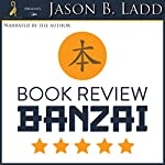 Book Review Banzai: The Unknown Author's Ultimate Guide to Getting Amazon Reviews   Jason B. Ladd