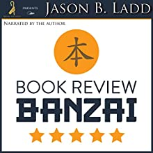 Book Review Banzai: The Unknown Author's Ultimate Guide to Getting Amazon Reviews Audiobook by Jason B. Ladd Narrated by Jason B. Ladd