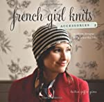 French Girl Knits Accessories: Modern Designs for a Beautiful Life by Interweave