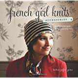 French Girl Knits Accessories: Modern Designs for a Beautiful Life ~ Kristeen Griffin-Grimes