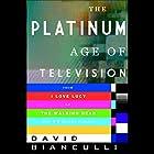 The Platinum Age of Television: From I Love Lucy to The Walking Dead, How TV Became Terrific Hörbuch von David Bianculli Gesprochen von: David Bianculli