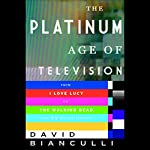 The Platinum Age of Television: From I Love Lucy to The Walking Dead, How TV Became Terrific | David Bianculli