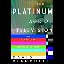 The Platinum Age of Television: From I Love Lucy to The Walking Dead, How TV Became Terrific | Livre audio Auteur(s) : David Bianculli Narrateur(s) : David Bianculli