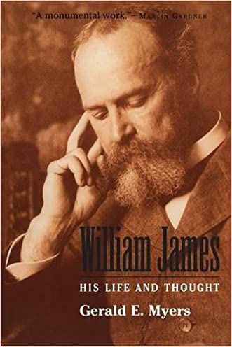 William James: His Life and Thought written by Gerald E. Myers