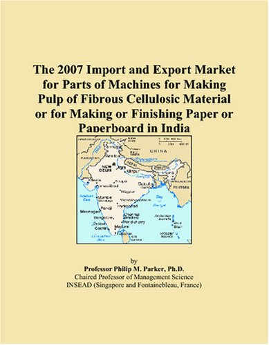 The 2007 Import and Export Market for Parts of Machines for Making Pulp of Fibrous Cellulosic Material or for Making or Finishing Paper or Paperboard in India