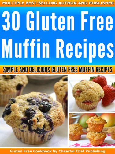30 Gluten Free Muffin Recipes - Simple and Delicious Gluten Free Muffin Recipes (Gluten Free Muffins, Gluten Free Muffin, Gluten Free Muffin Recipes, Gluten ... Gluten Free Diet, Paleo Muffins Book 5) by Cheerful Chef