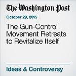 The Gun-Control Movement Retreats to Revitalize Itself | Dana Milbank