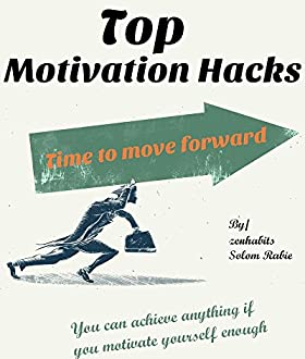 Top Motivation Hacks - Time to move forward: You can achieve anything if you motivate yourself enough