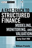 A Fast Track To Structured Finance Modeling, Monitoring and Valuation: Jump Start VBA (Wiley Finance)