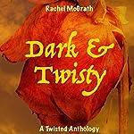Dark & Twisty: A Twisted Anthology   Rachel McGrath