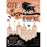 City of Ravens: The Extraordinary History of London, the Tower and Its Famous Ravensby Boria Sax