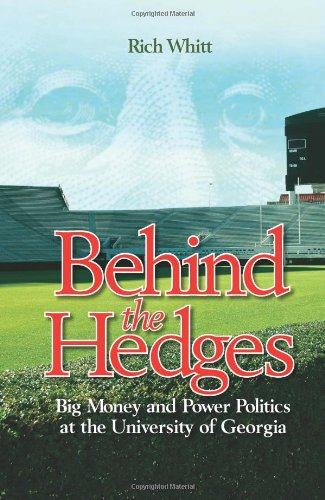 Behind the Hedges: Big Money and Power Politics at the University of Georgia: Richard Whitt: 9781588382061: Amazon.com: Books