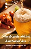 How to Make Delicious Homebrewed Beer (And Getting It Right The First Time)