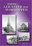 Where Leicester Has Worshipped (0953362825) by Moore, Andrew