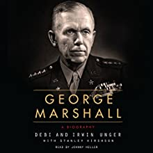 George Marshall: A Biography (       UNABRIDGED) by Debi Unger, Irwin Unger Narrated by Johnny Heller