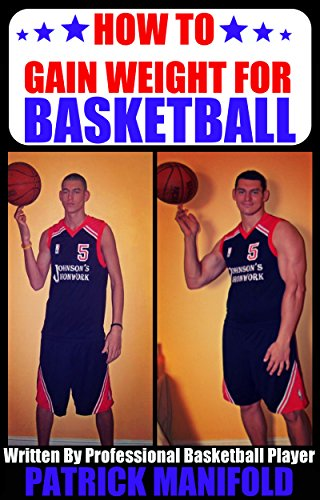How To Gain Weight For Basketball (Workouts, Diet & Mindset to Gain Strength & Size For Basketball) (English Edition)