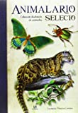 img - for Animalario selecto / Select Animalarium: Colecci n Ilustrada De Animales / Illustrated Collection of Animals (Spanish Edition) book / textbook / text book