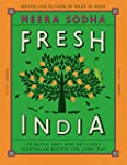Fresh India: 130 Quick, Easy and Deli...