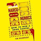 Narconomics: How to Run a Drug Cartel   [Tom Wainwright]