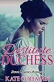 Romance: Regency Romance: The Destitute Duchess (Sweet Regency Fantasy Romance) (Sweet Regency Historical Romance Short Stories)