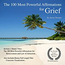 The 100 Most Powerful Affirmations for Grief: 2 Amazing Affirmative Bonus Books Included for Bereavement & Law of Attraction Audiobook by Jason Thomas Narrated by Dan Lee, Jen Brown, Jason Thomas