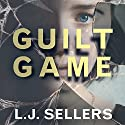 Guilt Game Audiobook by L.J. Sellers Narrated by Teri Schnaubelt