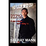 DYING TO MAKE A FILM: It Was a Dream Worth Dying For ~ SIR RAY MANN