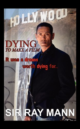 Book: DYING TO MAKE A FILM - It Was a Dream Worth Dying For by Ray Mann