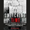 Switching Time: A Doctor's Harrowing Story of Treating a Woman with 17 Personalities (       UNABRIDGED) by Richard Baer Narrated by Lloyd James