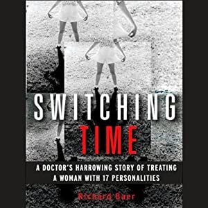 Switching Time: A Doctor's Harrowing Story of Treating a Woman with 17 Personalities | [Richard Baer]