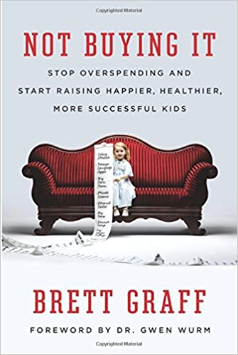 Not Buying It: Stop Overspending And Start Raising Happier, Healthier, More Successful Kids