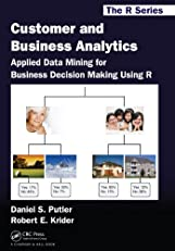 Customer and Business Analytics: Applied Data Mining for Business Decision Making Using R (Chapman & Hall/CRC The R Series)