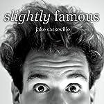 Slightly Famous | Jake Sasseville