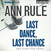 Last Dance, Last Chance, and Other True Cases: Ann Rule's Crime Files, Vol. 8 | [Ann Rule]