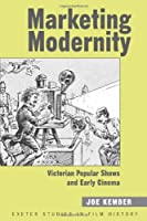 Marketing Modernity: Victorian Popular Shows and Early Cinema (University of Exeter Press - Exeter Studies in History)