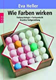 Wie Farben wirken: Farbpsychologie. Farbsymbolik. Kreative Farbgestaltung