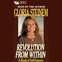 Revolution from Within: A Book of Self-Esteem (       ABRIDGED) by Gloria Steinem Narrated by Gloria Steinem
